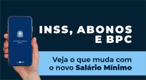 INSS, Abonos e BPC: veja o que muda com o novo Salário Mínimo